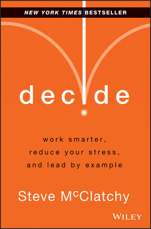 Decide: Work Smarter, Reduce Your Stress, and Lead by Example (1118771672) cover image