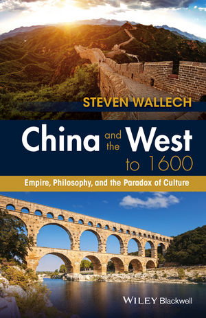 China and the West to 1600: Empire, Philosophy, and the Paradox of Culture (1118880072) cover image