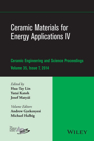 Ceramic Materials for Energy Applications IV: A Collection of Papers Presented at the 38th International Conference on Advanced Ceramics and Composites, January 27-31, 2014, Daytona Beach, FL, Volume 35, Issue 7