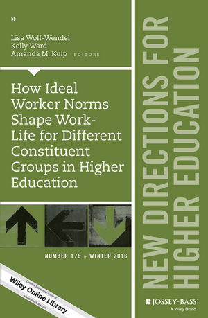 How Ideal Worker Norms Shape Work-Life for Different Constituent Groups in Higher Education: New Directions for Higher Education, Number 176