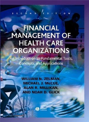 Financial Management of Health Care Organizations: An Introduction to Fundamental Tools, Concepts, and Applications, 2nd Edition