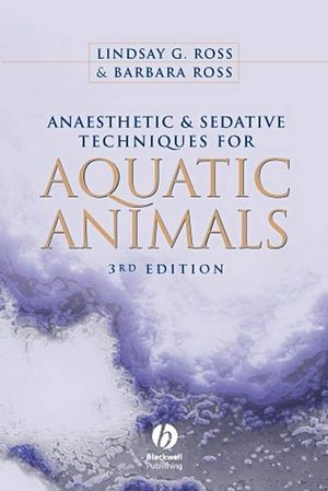 Anaesthetic and Sedative Techniques for Aquatic Animals, 3rd Edition (1444302272) cover image