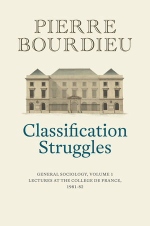Classification Struggles: Course of General Sociology, Volume 1 (1981-1982)