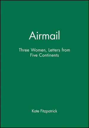 Airmail: Three Women, Letters from Five Continents