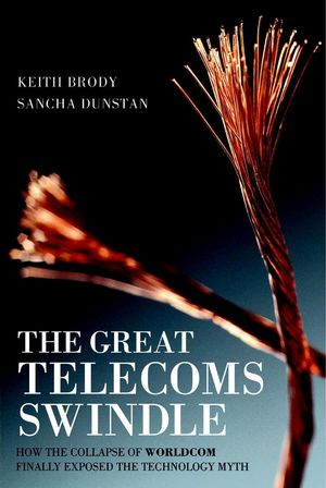 The Great Telecoms Swindle: How the collapse of WorldCom finally exposed the technology myth