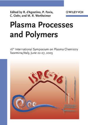 Plasma Processes and Polymers: 16th International Symposium on Plasma Chemistry Taormina, Italy June 22-27, 2003