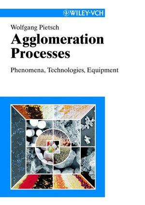 Agglomeration Processes: Phenomena, Technologies, Equipment