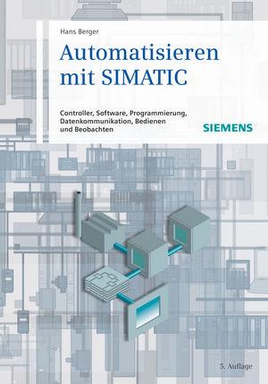 Automatisieren mit SIMATIC: Controller, Software, Programmierung, Datenkommunikation, Bedienen und Beobachten, 5th Edition