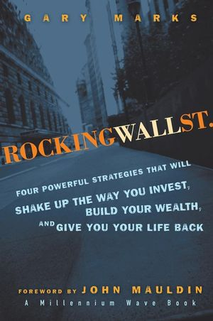 Rocking Wall Street: Four Powerful Strategies That will Shake Up the Way You Invest, Build Your Wealth And Give You Your Life Back