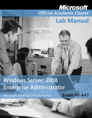 Exam 70-647 Windows Server 2008 Enterprise Administrator Lab Manual (0470225173) cover image
