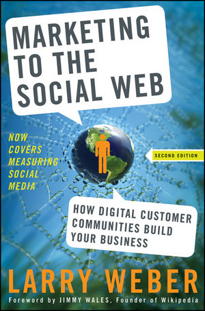 Marketing to the Social Web: How Digital Customer Communities Build Your Business, 2nd Edition (0470410973) cover image