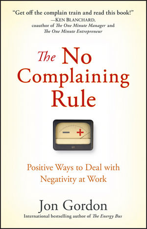 The No Complaining Rule: Positive Ways to Deal with Negativity at Work (0470428473) cover image