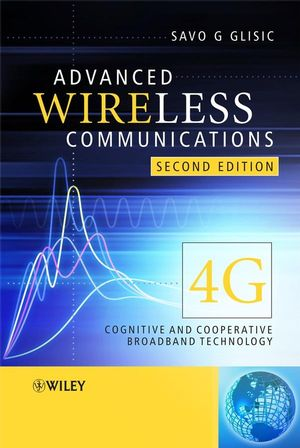 Advanced Wireless Communications: 4G Cognitive and Cooperative Broadband Technology , 2nd Edition