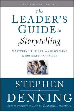 The Leader's Guide to Storytelling: Mastering the Art and Discipline of Business Narrative, Revised and Updated