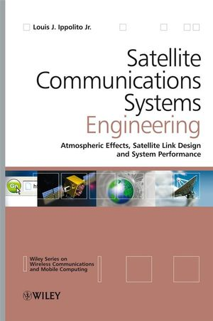 Satellite Communications Systems Engineering: Atmospheric Effects, Satellite Link Design and System Performance (0470725273) cover image