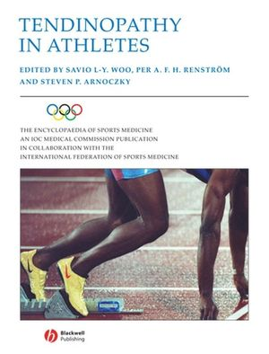 The Encyclopaedia of Sports Medicine: An IOC Medical Commission Publication, Volume XII, Tendinopathy in Athletes (0470757973) cover image
