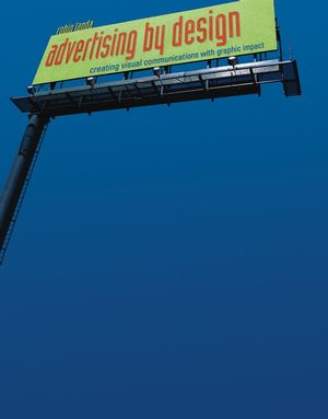 Advertising by Design: Creating Visual Communications with Graphic Impact (0471428973) cover image
