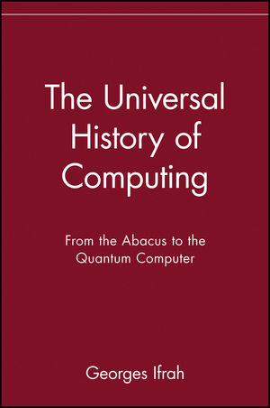 The Universal History of Computing: From the Abacus to the Quantum Computer (0471441473) cover image