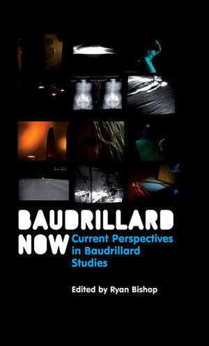 Baudrillard Now: Current Perspectives in Baudrillard Studies