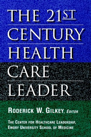 The 21st Century Health Care Leader (0787941573) cover image