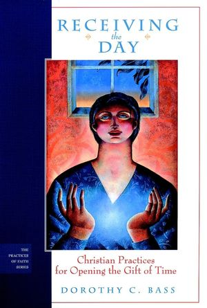 Receiving the Day: Christian Practices for Opening the Gift of Time (0787956473) cover image