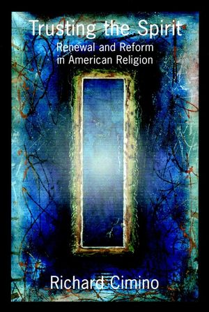 Trusting the Spirit: Renewal and Reform in American Religion