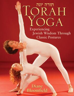 Torah Yoga: Experiencing Jewish Wisdom Through Classic Postures
