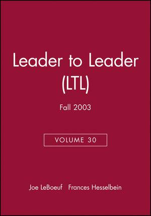 Leader to Leader (LTL), Volume 30, Fall 2003