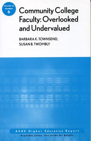 Community College Faculty, Overlooked and Undervalued: ASHE Higher Education Report, Volume 32, Number 6