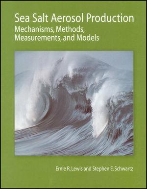 Sea Salt Aerosol Production: Mechanisms, Methods, Measurements, and Models