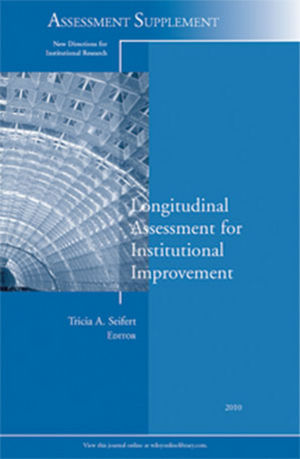 Longitudinal Assessment for Institutional Improvement: New Directions for Institutional Research, Assessment Supplement 2010