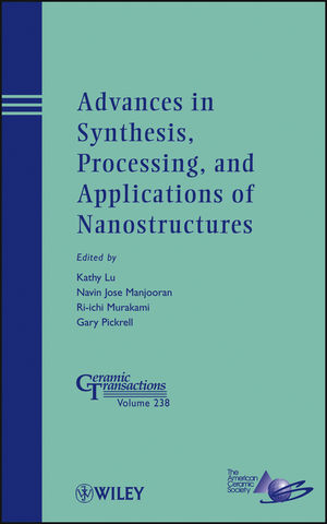 Advances in Synthesis, Processing, and Applications of Nanostructures: Ceramic Transactions, Volume 238 (1118273273) cover image
