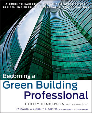 Becoming a Green Building Professional: A Guide to Careers in Sustainable Architecture, Design, Engineering, Development, and Operations (1118310373) cover image