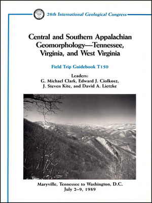 Central and Southern Appalachian Geomorphology -- Tennessee, Virginia, and West Virginia: Maryville, Tennessee to Washington, D.C. July 2 - 9, 1989, Volume T150