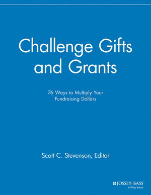 Challenge Gifts and Grants: 76 Ways to Multiply Your Fundraising Dollars