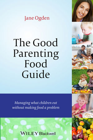 The Good Parenting Food Guide: Managing What Children Eat Without Making Food a Problem (1118709373) cover image