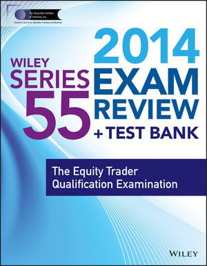 Wiley Series 55 Exam Review 2014 + Test Bank: The Equity Trader Qualification Examination