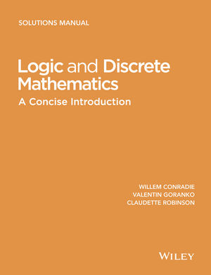 Logic and Discrete Mathematics: A Concise Introduction, Solutions Manual