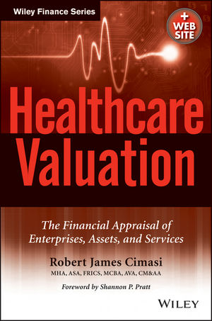 Healthcare Valuation, 2 Volume Set, The Financial Appraisal of Enterprises, Assets, and Services