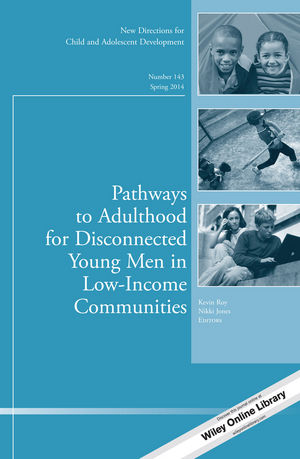 Pathways to Adulthood for Disconnected Young Men in Low-Income Communities: New Directions for Child and Adolescent Development, Number 143