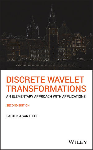 Discrete Wavelet Transformations: An Elementary Approach with Applications, 2nd Edition