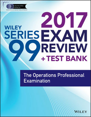 Wiley FINRA Series 99 Exam Review 2017: The Operations Professional Examination (1119379873) cover image
