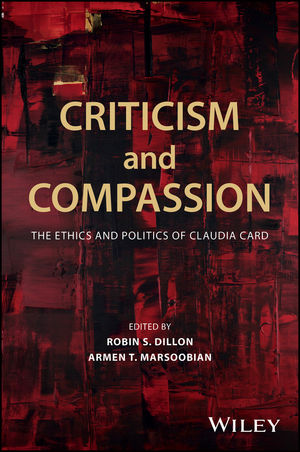 Criticism and Compassion: The Ethics and Politics of Claudia Card