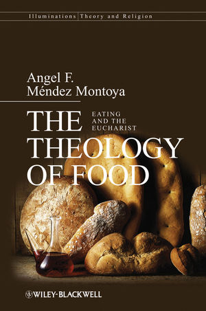 The Theology of Food: Eating and the Eucharist (1405189673) cover image