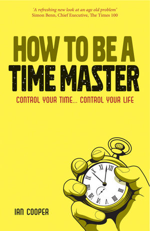 How to be a Time Master: Control your time...control your life