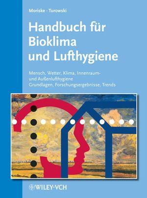 Handbuch für Bioklima und Lufthygiene: Mensch - Wetter - Klima - Innenraum- und Außenlufthygiene - Grundlagen - Forschungsergebnisse - Trends. Aktuelles Grundwerk (Lieferung 1-18, Stand: Dezember 2006)