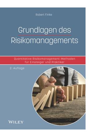 Grundlagen des Risikomanagements: Quantitative Risikomanagement-Methoden für Einsteiger und Praktiker, 2. Auflage