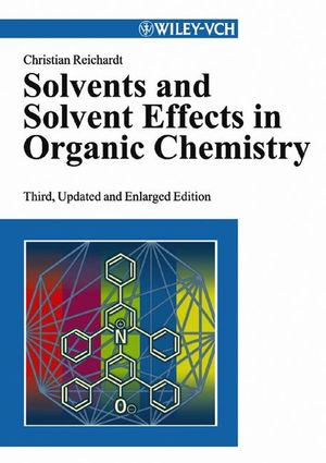 Solvents and Solvent Effects in Organic Chemistry, 3rd, Updated and Enlarged Edition