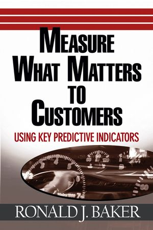 Measure What Matters to Customers: Using Key Predictive Indicators (KPIs) (0470056274) cover image