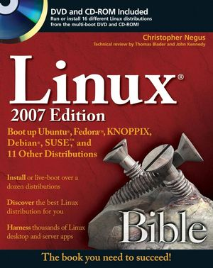 Linux Bible: Boot up to Ubuntu, Fedora, KNOPPIX, Debian, SUSE, and 11 Other Distributions, 2007 Edition